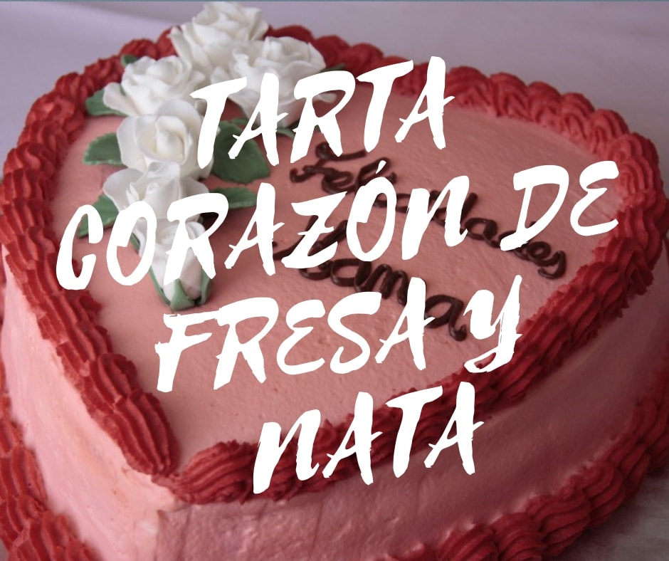 TARTA CORAZÓN DE FRESA Y NATA
